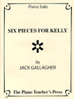 Six Pieces for Kelly